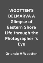 WOOTTEN'S DELMARVA A Glimpse of Eastern…
