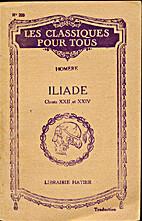 Iliade Chants XXII et XXIV by Homère