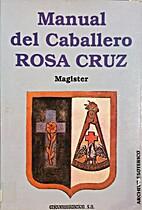 Manual del caballero rosa cruz by Magister