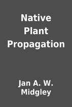 Native Plant Propagation by Jan A. W.…