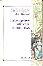 La Bourgeoisie parisienne de 1815 à 1848 by…