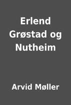 Erlend Grøstad og Nutheim by Arvid Møller