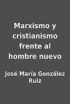 Marxismo y cristianismo frente al hombre…