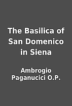 The Basilica of San Domenico in Siena by…