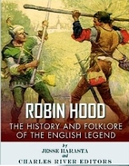 Robin Hood: The History and Folklore of the…
