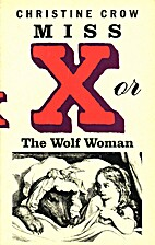 Miss X, or The wolf woman by Christine Crow