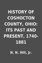 HISTORY OF COSHOCTON COUNTY, OHIO: ITS PAST…