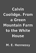 Calvin Coolidge. From a Green Mountain Farm…