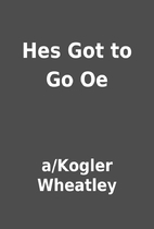 Hes Got to Go Oe by a/Kogler Wheatley