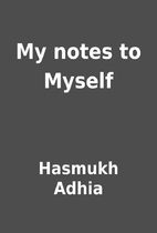 My notes to Myself by Hasmukh Adhia
