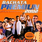 Bachata Premium 2002 by Various Artists