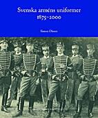 Svenska arméns uniformer 1875-2000 by Simon…