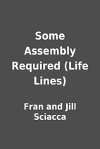 Some Assembly Required (Life Lines) by Fran…