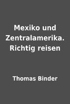 Mexiko und Zentralamerika. Richtig reisen by…