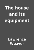 The house and its equipment by Lawrence…