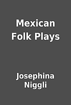 Mexican Folk Plays by Josephina Niggli