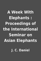 A Week With Elephants : Proceedings of the…