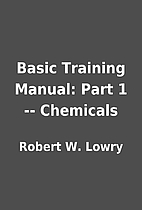 Basic Training Manual: Part 1 -- Chemicals…