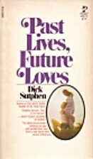 Past Lives, Future Loves by Dick Sutphen