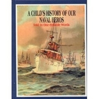 A Child's History of Our Naval Heros…