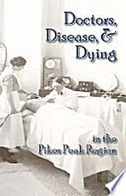 Doctors, disease, & dying in the Pikes Peak…