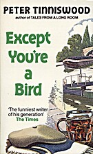 Except You're a Bird by Peter Tinniswood