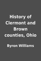 History of Clermont and Brown counties, Ohio…