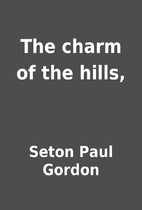 The charm of the hills, by Seton Paul Gordon