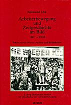 Arbeiterbewegung und Zeitgeschichte im Bild…
