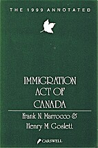 The 1999 Annotated Immigration Act of Canada…