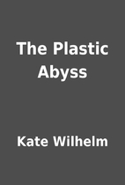 The Plastic Abyss by Kate Wilhelm