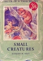 Small Creatures (Truth in a Tale Series.) by…
