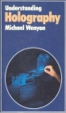 Understanding Holography by Michael Wenyon
