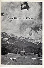 Vom Wesen der Elmau by Bernhard…