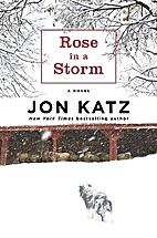 Rose in a Storm: A Novel by Jon Katz