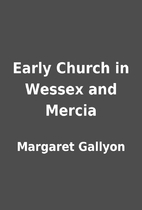 Early Church in Wessex and Mercia by…