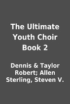 The Ultimate Youth Choir Book 2 by Dennis &…