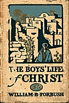 The Boys' Life of Christ by William Byron…