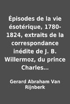Épisodes de la vie ésotérique, 1780-1824,…
