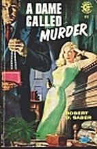A Dame Called Murder by Robert O. Saber