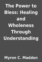 The Power to Bless: Healing and Wholeness…