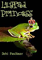 LilyPad Princess by Debi Faulkner