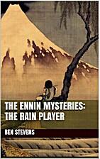 The Ennin Mysteries: The Rain Player by Ben…
