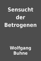 Sensucht der Betrogenen by Wolfgang Buhne