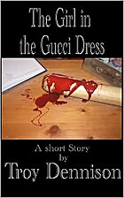 The Girl in the Gucci Dress by Troy Dennison
