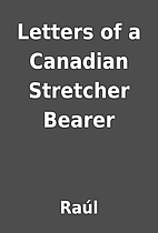 Letters of a Canadian Stretcher Bearer by…
