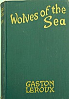 Wolves of the Sea by Gaston Leroux