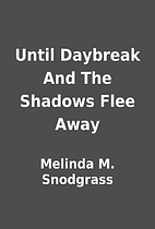 Until Daybreak And The Shadows Flee Away by…