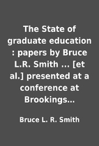 The State of graduate education : papers by…