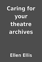Caring for your theatre archives by Ellen…